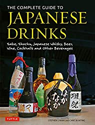 The Complete Guide to Japanese Drinks: Sake, Shochu, Japanese Whisky, Beer, Wine, Cocktails and, Other Beverages