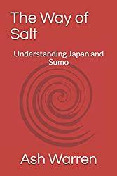 The Way of Salt: Understanding Japan and Sumo